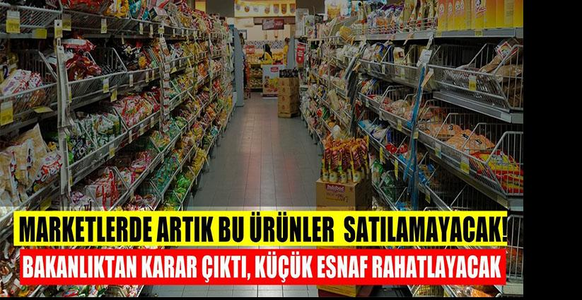 Marketler bazı ürünleri satamayacak…  İşte 7 Mayıs'tan itibaren satışı yasaklanamlar